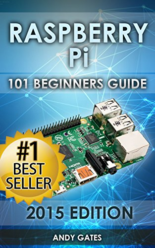 Raspberry Pi: 101 Beginners Guide: The Definitive Step by Step guide for what you need to know to get started (Raspberry Pi, Raspberry, Single Board Computers, ... Raspberry Pi Projects) (English Edition) por Andy Gates