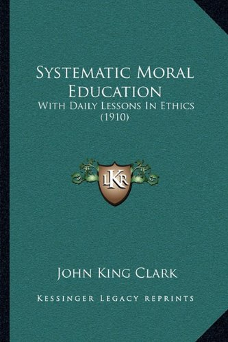 Systematic Moral Education: With Daily Lessons in Ethics (1910)