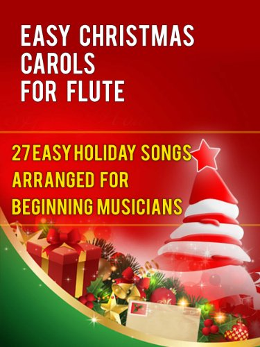 Easy Christmas Carols For Flute: 27 Easy Holiday Songs Arranged For Beginning Musicians (Easy Christmas Carols For Concert Band Instruments Book 1) (English Edition)
