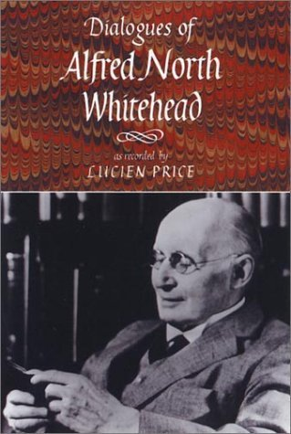 Dialogues of Alfred North Whitehead (Nonpareil Book) by Alfred North Whitehead (2001) Paperback