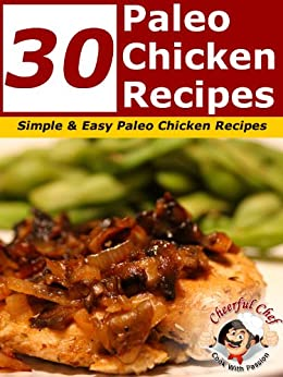 30 Paleo Chicken Recipes - Simple and Easy Paleo Chicken Recipes (English Edition) von [Cheerful Chef]