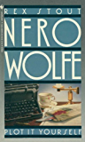 PLOT IT YOURSELF (A Nero Wolfe Mystery Book 32)