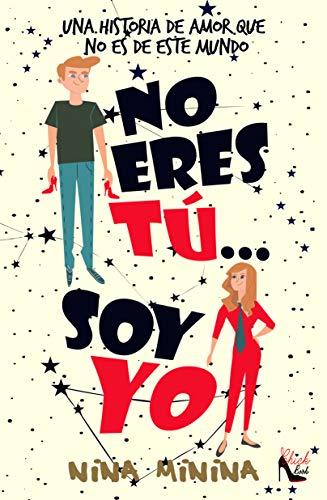 No eres tú... Soy yo: Una historia de amor que no es de este mundo por Nina Minina
