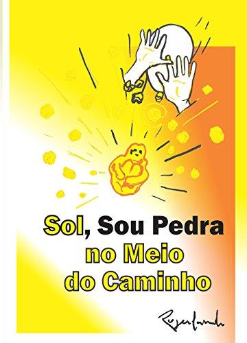 Sol, Sou Pedra no Meio do Caminho (Portuguese Edition)