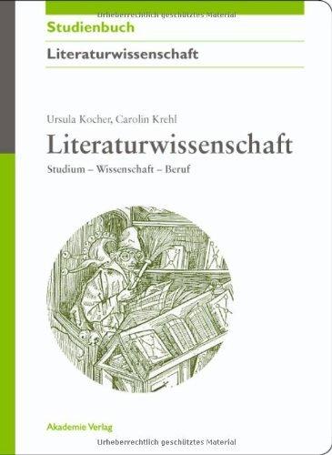 Literaturwissenschaft: Studium - Wissenschaft - Beruf (Akademie Studienbücher - Literaturwissenschaft)