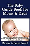 The Baby Guide Book for Moms & Dads: Development, Nutrition, Feeding, Sleep, Health, Talking, Education & Child Care Help for Parents - Infants, Baby First Year & Beyond