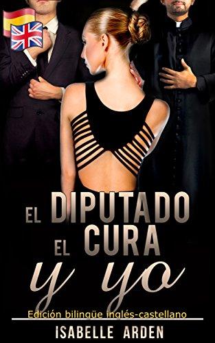 El diputado, el cura y yo: Edición bilingüe inglés-español (Bilingual Romances nº 1) por Isabelle Arden