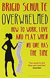 Overwhelmed: How to Work, Love and Play When No One Has the Time by Brigid Schulte (2015-03-12)