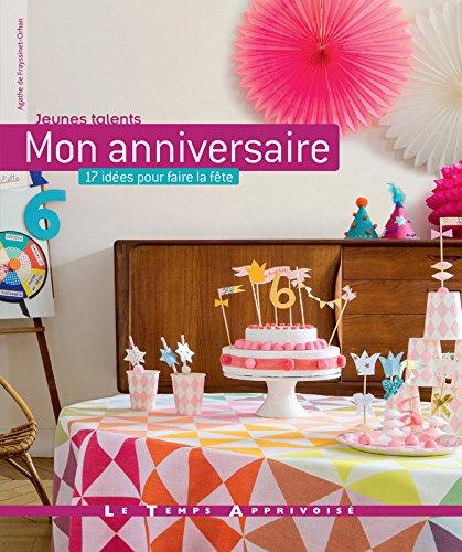 Mon anniversaire - 17 idées pour faire la fête par Agathe de Frayssinet-orhan