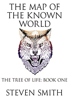 The Map of the Known World (The Tree of Life Book 1) by [Smith, Steven]