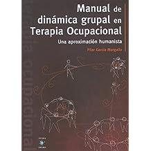Manual de dinámica grupal en Terapia Ocupacional. Una aproximación humanista