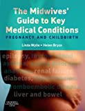 The Midwives' Guide to Key Medical Conditions E-Book: Pregnancy and Childbirth