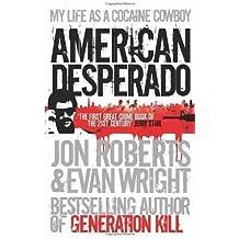 American Desperado: My life as a Cocaine Cowboy by Wright, Evan, Roberts, Jon [19 January 2012]