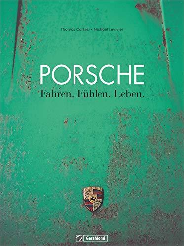 Bildband Porsche: Fahren. Fühlen. Leben. Einmalige Reportagen aus der ganzen Welt, erstklassig fotografiert -die Leidenschaft Porsche der Tuner, Sammler, Rennfahrer und Liebhaber.