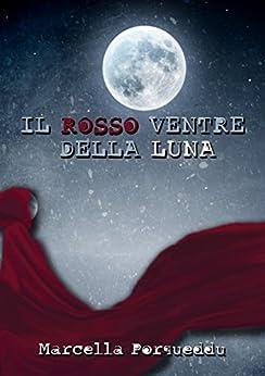 Il Rosso Ventre Della Luna por Marcella Porqueddu epub