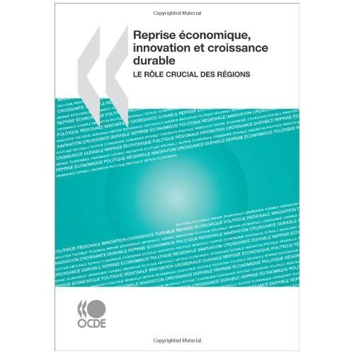 Reprise ??conomique, innovation et croissance durable : Le r???le crucial des r??gions: Edition 2009 by OECD Organisation for Economic Co-operation and Development (2010-08-25)