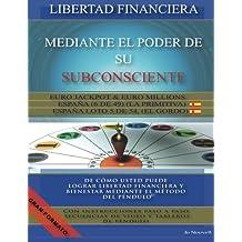 Libertad financiera mediante el poder de su subconsciente: De cómo usted puede lograr libertad financiera y bienestar mediante el método del Péndulo