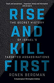 Rise and Kill First: The Secret History of Israel's Targeted Assassinations by [Bergman, Ronen]