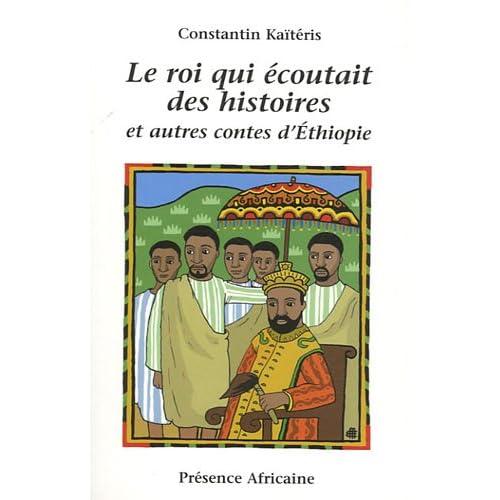 Le roi qui écoutait des histoires et autres contes d'Ethiopie