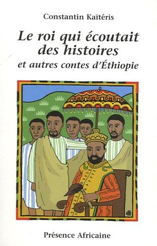 Le roi qui écoutait des histoires et autres contes d'Ethiopie par Constantin Kaïtéris