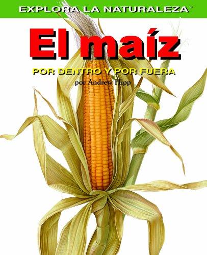 El Maiz: Por Dentro y Por Fuera = Corn (Explora La Naturaleza) por Andrew Hipp