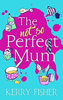 The Not So Perfect Mum: The feel-good novel you have to read this year! by [Fisher, Kerry]