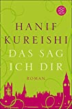 Das sag ich dir: Roman - Hanif Kureishi