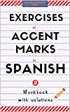 Exercises of Accent Marks in Spanish: Workbook with solutions. Learn Spanish Collection Books.Vol 2