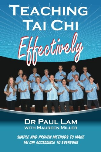 Teaching Tai Chi Effectively: Simple and Proven Methods to Make Tai Chi Accessible to Everyone