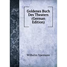 Goldenes Buch Des Theaters (German Edition)