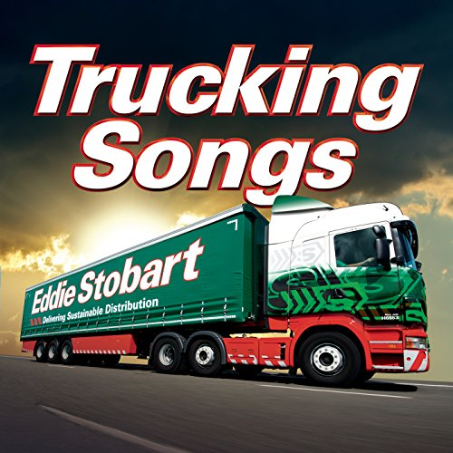 Eddie Stobart - Trucking Songs...