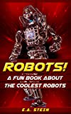 Childrens Books: ROBOTS!: A Fun Childrens Book About the Coolest Robots (World Robots Book #1 in Kindle Childrens books series)
