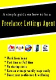 A SIMPLE GUIDE ON HOW TO BE A FREELANCE LETTINGS AGENT WORKING FROM HOME 2016. A home business start up with no start up costs: A home or small business start up.