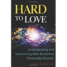 By Joseph Nowinski Hard To Love: Understanding and Overcoming Male Borderline Personality Disorder [Paperback]