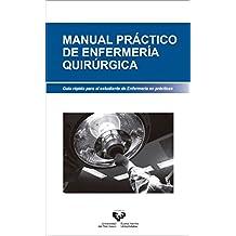 Manual práctico de enfermería quirúrgica. (Manuales Universitarios - Unibertsitateko Eskuliburuak)