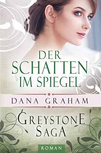Buchseite und Rezensionen zu 'Greystone Saga: Der Schatten im Spiegel (Historischer Liebesroman)' von Dana Graham