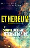 Telecharger Livres Ethereum Le Guide Ultime Intermediaire pour Apprendre a Investir Trader et Miner dans Ethereum (PDF,EPUB,MOBI) gratuits en Francaise