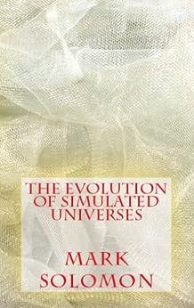 The Evolution of Simulated Universes (English Edition) von [Solomon, Mark]