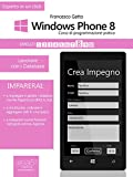 Windows Phone 8: corso di programmazione pratico. Livello 8: Lavorare con i Database (Esperto in un click) (Italian Edition)