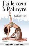 J'ai le coeur à Palmyre (version intégrale)