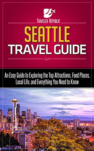 seattle-travel-guide-an-easy-guide-to-exploring-the-top-attractions-food-places-local-life-and-every