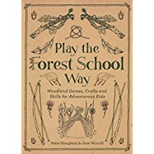 Play the Forest School Way: Woodland Games, Crafts and Skills for Adventurous Kids (English Edition)