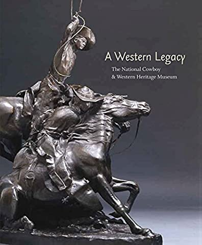 A Western Legacy: The National Cowboy & Western Heritage