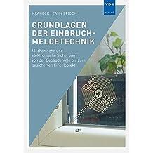 Grundlagen der Einbruchmeldetechnik: Mechanische und elektronische Sicherung von der Gebäudehülle bis zum gesicherten Einzelobjekt