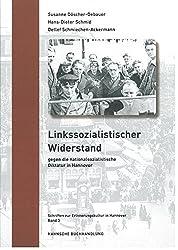 Linkssozialistischer Widerstand gegen die nationalsozialistische Diktatur in Hannover (Schriften zur Erinnerungskultur in Hannover)