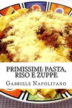 Primissimi: Pasta, Riso e Zuppe (Italian Edition) von [Napolitano, Gabriele]