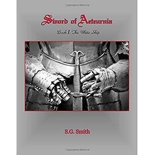 Sword of Aeteurnia: Book I  The White Ship: Volume 1