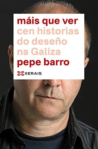 Máis que ver: Cen historias do deseño na Galiza (Edición Literaria - Alternativas - Ensaio) por Pepe Barro