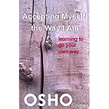 Accepting Myself the Way I Am: learning to go your own way (OSHO Singles)