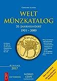 Weltmünzkatalog 20. Jahrhundert: 1901-2000 (auswärtige Umlaufmünzen bis 2016)